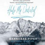 Help My Unbelief Why Doubt is Not the Enemy of Faith, Barnabas Piper
