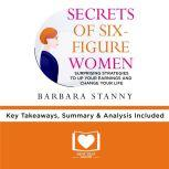 Summary of Secrets of Six-Figure Women by Barbara Stanny, Best Self Audio