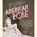 American Rose A Nation Laid Bare: The Life and Times of Gypsy Rose Lee, Karen Abbott