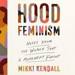 Hood Feminism Notes from the Women that a Movement Forgot, Mikki Kendall