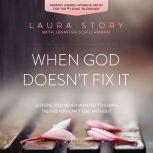 When God Doesn't Fix It Lessons You Never Wanted to Learn, Truths You Can't Live Without, Laura Story