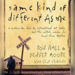 Same Kind of Different As Me A Modern-Day Slave, an International Art Dealer, and the Unlikely Woman Who Bound Them Together, Ron Hall