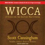 Wicca A Guide for the Solitary Practitioner, Scott Cunningham