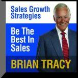 Be the Best in Sales Sales Growth Strategies, Brian Tracy
