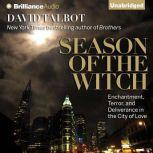 Season of the Witch Enchantment, Terror, and Deliverance in the City of Love, David Talbot