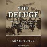 The Deluge The Great War, America and the Remaking of the Global Order, 1916-1931, Adam Tooze