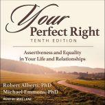 Your Perfect Right, Tenth Edition Assertiveness and Equality in Your Life and Relationships, PhD Alberti