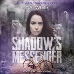Shadow's Messenger, T. A. White