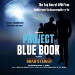 Project Blue Book The Top Secret UFO Files That Revealed the Government Cover-Up, Brad Steiger