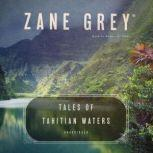 Tales of Tahitian Waters, Zane Grey