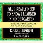 All I Really Need to Know I Learned in Kindergarten Fifteenth Anniversary Edition Reconsidered, Revised, & Expanded With Twenty-Five New Essays, Robert Fulghum