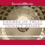 Empires of Trust How Rome Builtand America Is Buildinga New World, Thomas F. Madden
