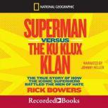 Superman versus The Ku Klux Klan The True Story of How the Iconic Superhero Battled The Men of Hate, Rick Bowers