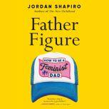 Father Figure How to Be a Feminist Dad, Jordan Shapiro