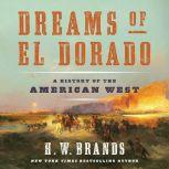 Dreams of El Dorado A History of the American West, H. W. Brands