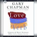 Love is a Verb Stories of what happens when love comes alive, Gary Chapman