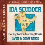 Ida Scudder Healing Bodies, Touching Hearts, Janet Benge