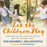 Let the Children Play How More Play Will Save Our Schools and Help Children Thrive, William Doyle