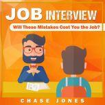 Job Interview: Will These Mistakes Cost You The Job?, Chase Jones