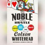 The Noble Hustle Poker, Beef Jerky, and Death, Colson Whitehead