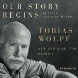Our Story Begins New and Selected Stories, Tobias Wolff