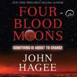 Four Blood Moons Something Is About to Change, John Hagee
