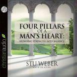 Four Pillars of a Man's Heart Bringing Strength Into Balance, Stu Weber