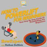 How To Powerlift For Beginners Your Step By Step Guide To Powerlifting For Beginners, HowExpert