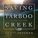 Saving Tarboo Creek One Family's Quest to Heal the Land, Scott Freeman