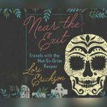 Near the Exit Travels with the Not-So-Grim Reaper, Lori Erickson