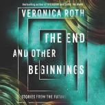 The End and Other Beginnings Stories from the Future, Veronica Roth