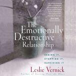 The Emotionally Destructive Relationship Seeing It, Stopping It, Surviving It, Leslie Vernick