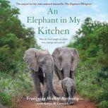 An Elephant in My Kitchen What the Herd Taught Me About Love, Courage and Survival, Francoise Malby-Anthony