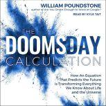 The Doomsday Calculation How an Equation that Predicts the Future Is Transforming Everything We Know About Life and the Universe, William Poundstone