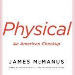 Physical An American Checkup, James McManus