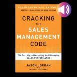 Cracking the Sales Management Code: The Secrets to Measuring and Managing Sales Performance, Jason Jordan