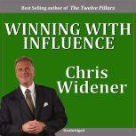 Winning with Influence Becoming a Person Others Want to Follow, Chris Widener