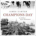 Champions Day The End of Old Shanghai, James Carter