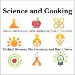 Science and Cooking Physics Meets Food, From Homemade to Haute Cuisine, Michael Brenner