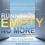 Running on Empty No More Transform Your Relationships With Your Partner, Your Parents and Your Children, Ph.D Webb