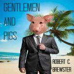 Gentlemen and Pigs, Robert C. Brewster