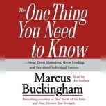 The One Thing You Need To Know ...About Great Managing, Great Leading, and Sustained Individual Success, Marcus Buckingham