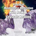 Practical Mindfulness Meditation with Reiki & Crystals Healing: Enhance Healing and Energy Clearing, Greenleatherr