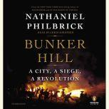Bunker Hill A City, a Siege, a Revolution, Nathaniel Philbrick
