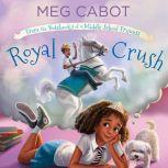 Royal Crush: From the Notebooks of a Middle School Princess, Meg Cabot