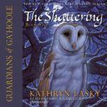 Guardians of GaHoole, Book Five The Shattering, Kathryn Lasky