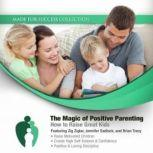 The Magic of Positive Parenting How to Raise Great Kids, Made for Success