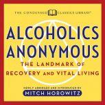 Alcoholics Anonymous The Landmark of Recovery and Vital Living, Mitch Horowitz