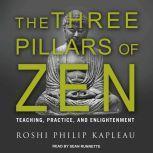 The Three Pillars of Zen Teaching, Practice, and Enlightenment, Roshi Philip Kapleau