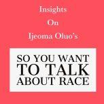 Insights on Ijeoma Oluo's So You Want to Talk About Race, Swift Reads